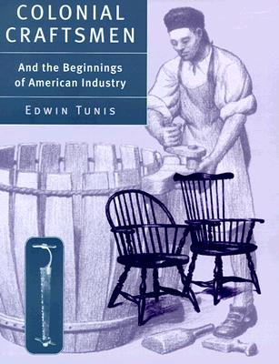 Colonial Craftsmen and the Beginnings of American Industry By Tunis, Edwin
