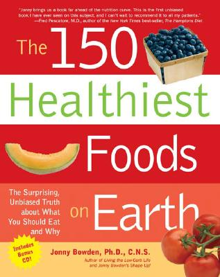 The 150 Healthiest Foods on Earth By Bowden, Jonny