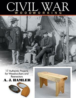 Civil War Woodworking By Hamler, A. J.